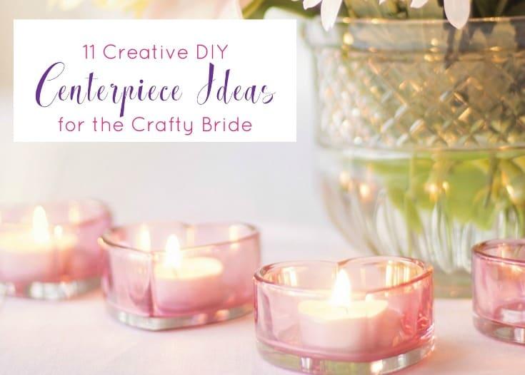 11 Creative DIY Centerpiece Ideas for the Crafty Bride