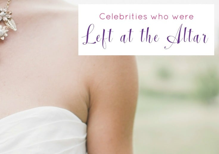 5 Celebrities Who Were Left at the Altar