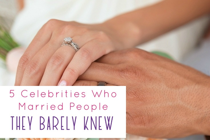 Celebrities Who Married People They Barely Knew