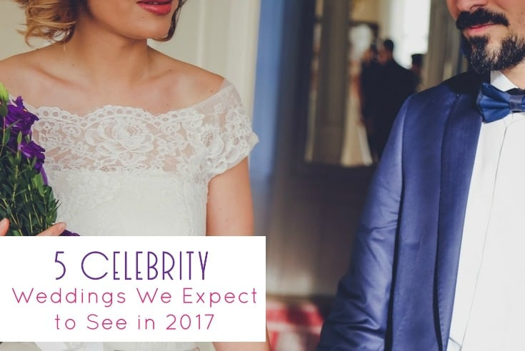 5 Celebrity Weddings We Expect to See in 2017