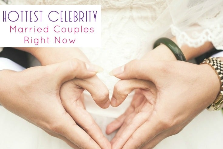 4 Hottest Married Celebrity Couples Right Now