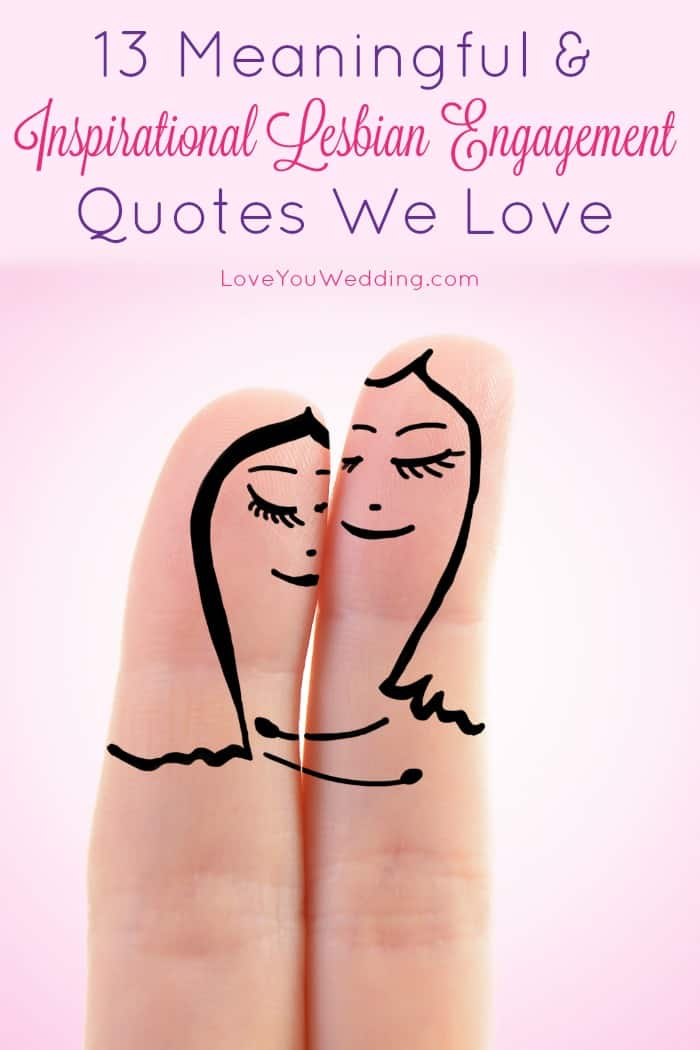 Need a few meaningful lesbian engagement quotes for your announcements, or just to share on social media? We love these 13 inspiring quotes. Check them out!