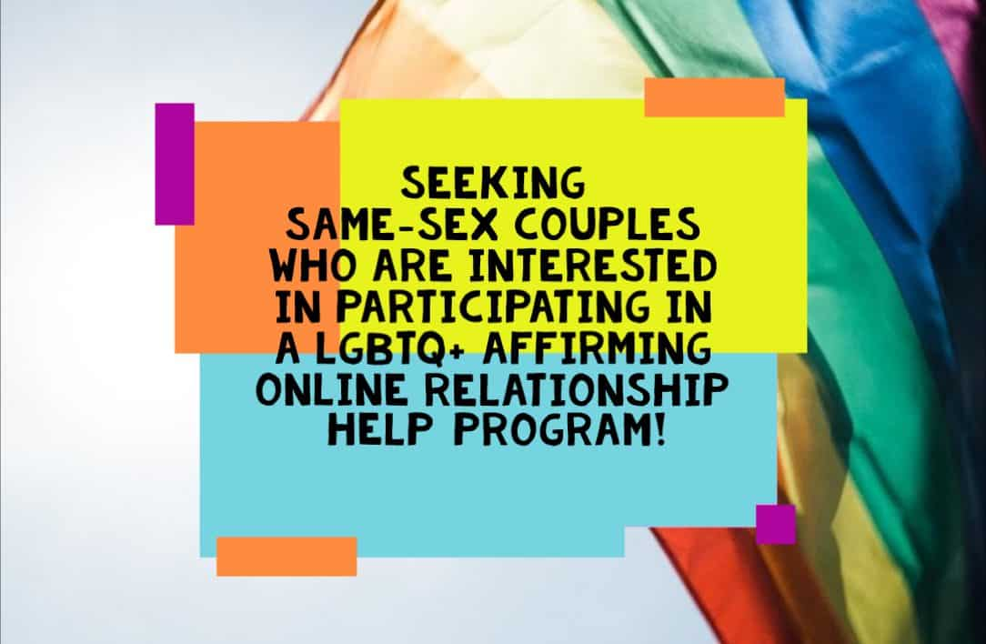 Seeking same-sex couples who are interested in participating in a LGBQ+ affirming online relationship help program.