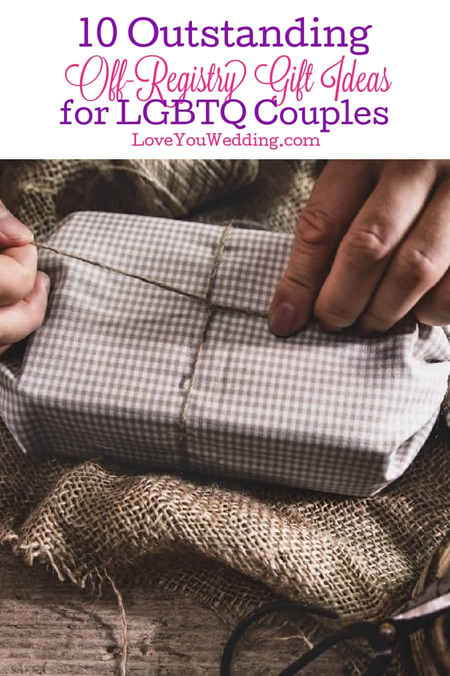Need some off-registry lesbian and gay wedding gift ideas for an extra-special couple. Check out 10 that we just know they'll adore!