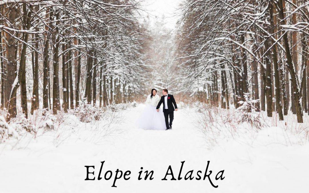 Elope in Alaska: Top 10 Gorgeous Wedding Destinations