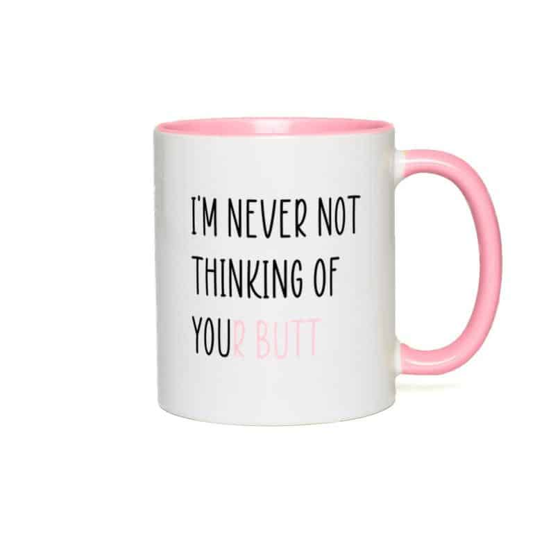 I'm Never Not Thinking of Your Butt coffee mug for lesbian couples