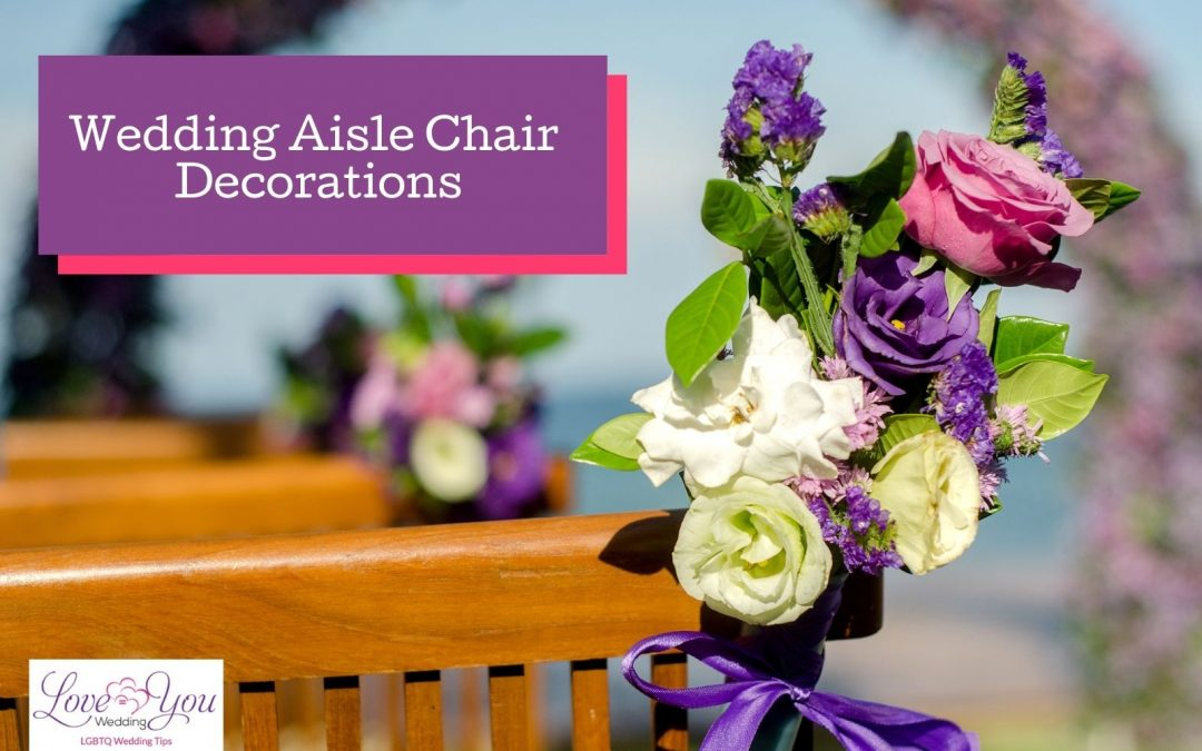 7 Fabulous Wedding Aisle Chair Decorations for 2021