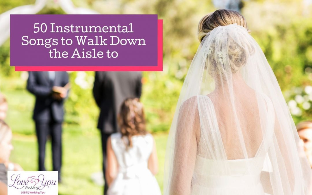 50 Beautiful Wedding Instrumental Songs to Walk Down the Aisle to