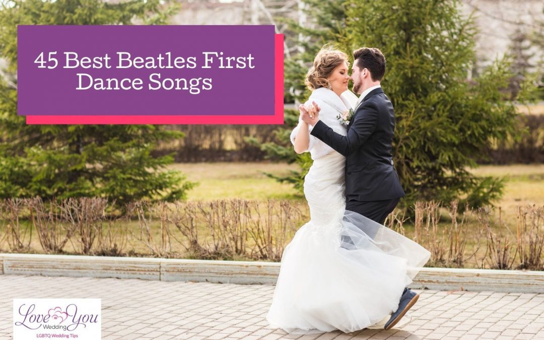 45 Beatles Song for First Dance (2021 Wedding Guide)