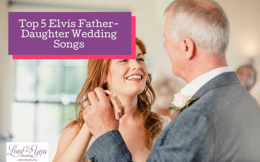 Top 5 Elvis Presley Father-Daughter Wedding Songs (2021)