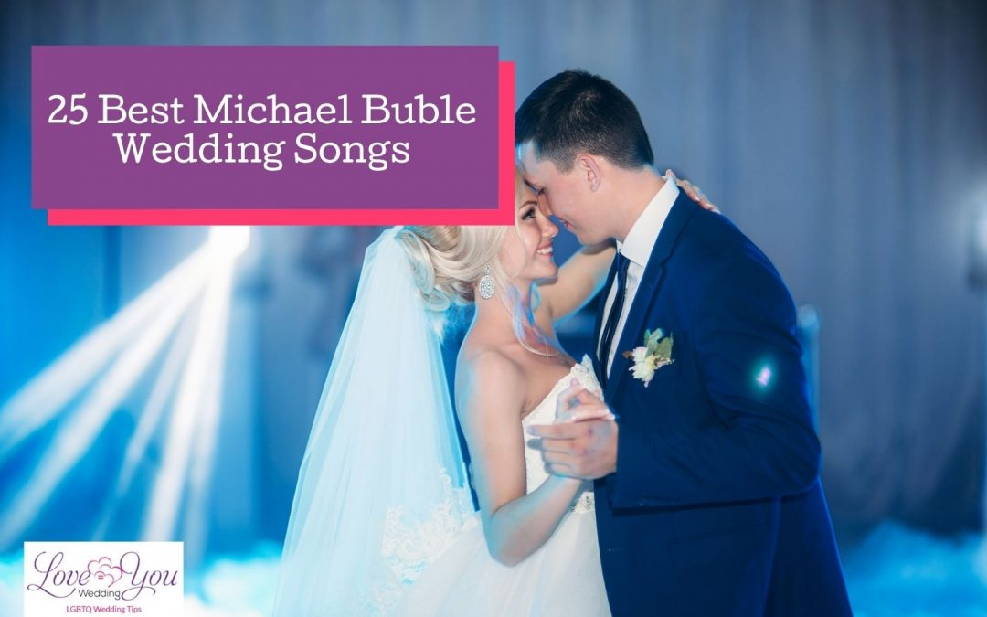 Michael Buble Wedding Songs: Top 25 Choices for 2021