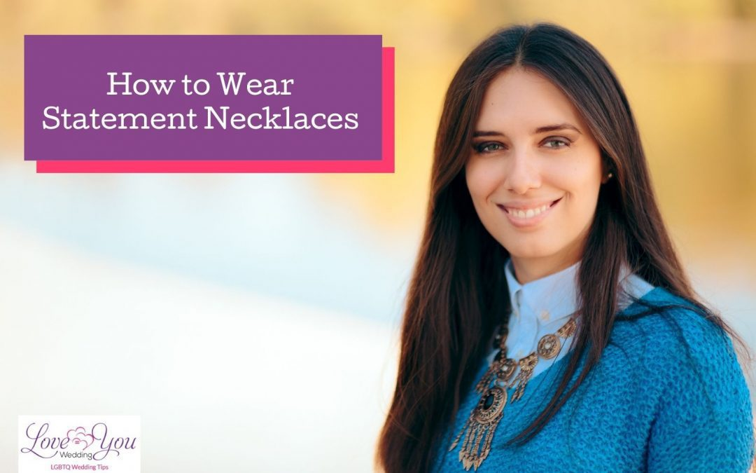 How to Wear Statement Necklaces the Right Way