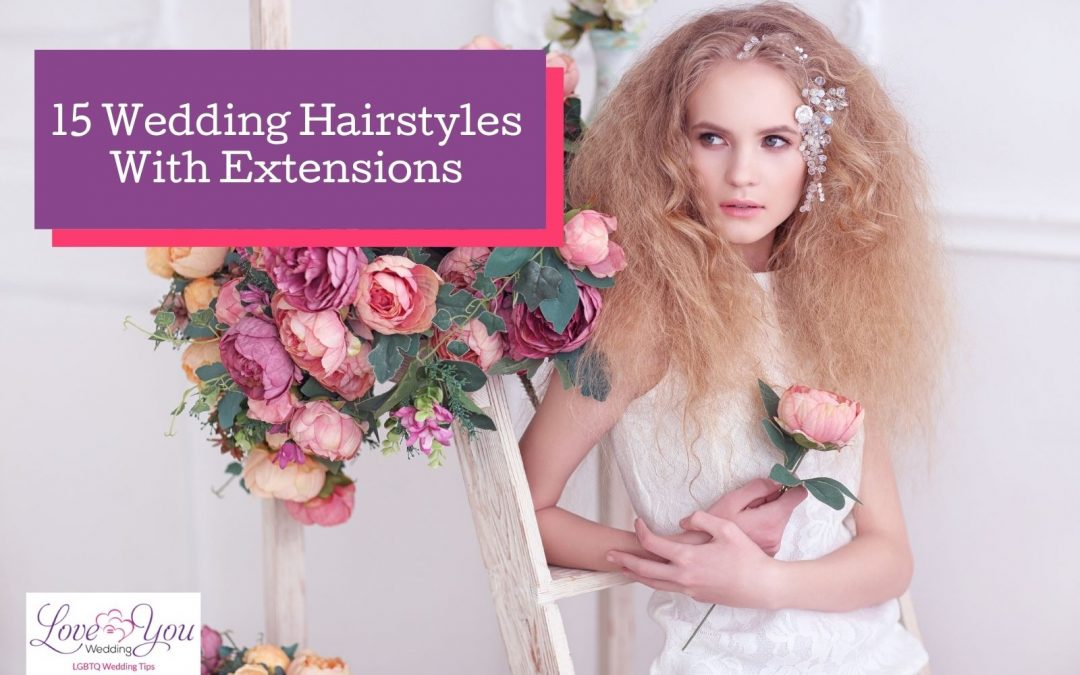 15 Gorgeous Wedding Hair Ideas With Extensions