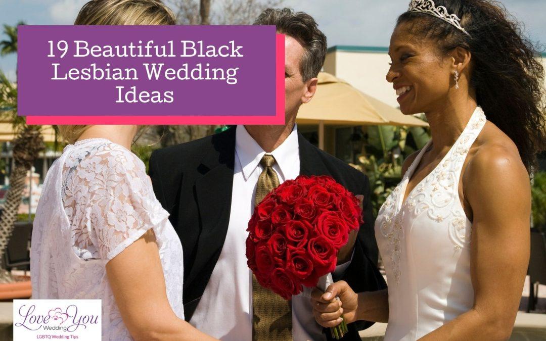 19 Beautiful Black Lesbian Wedding Ceremony Ideas